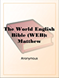 The World English Bible (WEB): Matthew (English Edition)