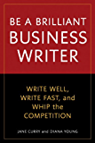 Be a Brilliant Business Writer: Write Well, Write Fast, and…