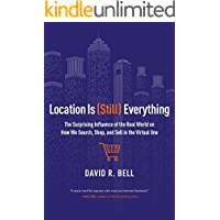 Location is (Still) Everything: The Surprising Influence of the Real World on How We Search, Shop, and Sell in the Virtual One (English Edition)