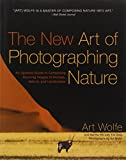 The New Art of Photographing Nature: An Updated Guide to Composing Stunning Images of Animals, Nature, and Landscapes