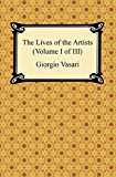 The Lives of the Artists (Volume I of III) (English Edition)