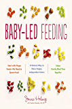 Baby-Led Feeding: A Natural Way to Raise Happy, Independent Eaters (English Edition)