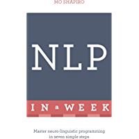 NLP In A Week: Master Neuro-Linguistic Programming In Seven Simple Steps (TYW) (English Edition)