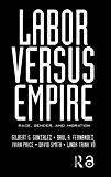 Labor Versus Empire: Race, Gender, Migration (English Editio…
