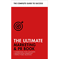 The Ultimate Marketing & PR Book: Understand Your Customers, Master Digital Marketing, Perfect Public Relations (Teach Yourself) (English Edition)