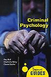 Criminal Psychology: A Beginner's Guide (Beginner's Guides…