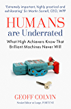 Humans Are Underrated: What High Achievers Know that Brillia…