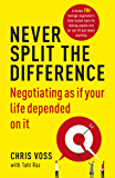 Never Split the Difference: Negotiating as if Your Life Depe…