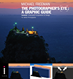 The Photographers Eye: A graphic Guide: Instantly Understand…