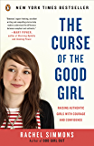 The Curse of the Good Girl: Raising Authentic Girls with Cou…