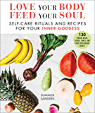 Love Your Body Feed Your Soul: Self-Care Rituals and Recipes…
