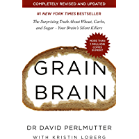 Grain Brain: The Surprising Truth about Wheat, Carbs, and Su…