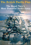 The British Pacific Fleet: The Royal Navy's Most Powerful St…