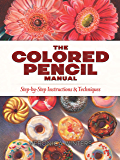 The Colored Pencil Manual: Step-by-Step Instructions and Tec…