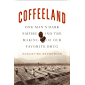 Coffeeland: One Man's Dark Empire and the Making of Our Favorite Drug (English Edition)
