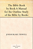 The Bible Book by Book A Manual for the Outline Study of the…