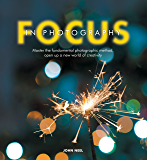 Focus in Photography: Understand the Fundamentals, Explore t…