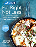 Atkins: Eat Right, Not Less: Your personal guide to living a…
